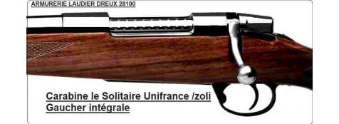"""Carabine"""" Le Solitaire Unifrance""""- Zoli-Gaucher intégrale-Répétition-Cal 9.3x62-ou 300 winch mag -ou7x64- ou 30-06-""""Promotions"""""""