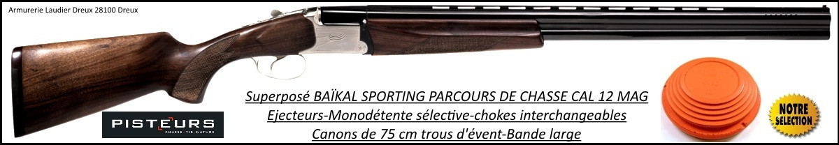 Superposé-Baïkal- Sporting-Parcours de chasse -Ball-Trap-Cal 12Mag- Éjecteurs- Chokes-Canons-75cm- inter-Promotion-Ref 15058