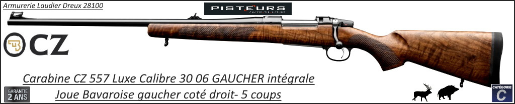 Carabine CZ 557 luxe GAUCHER intégrale Calibre 30-06 Joue Bavaroise Répétition 5 coups-Promotion-Ref 781473