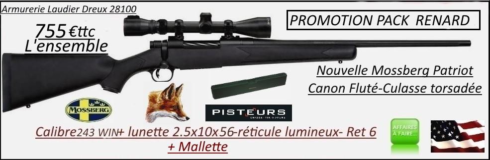 Carabine Mossberg Patriot Calibre 243 winch-Répétition-Pack -renard-complet-Lunette Lynx Unifrance -2.5x10x56-Réticule lumineux+ mallette -Promotion-Ref 30231
