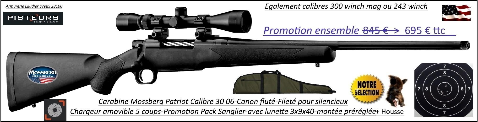 Carabine Mossberg Patriot Calibre 30-06 Répétition Pack  sanglier-complet-Lunette -3x9x40 Canon-FILETE-POUR-SILENCIEUX+housse -Promotion-695 € ttc au lieu de 845.00 € ttc-Ref PCKMO3008F
